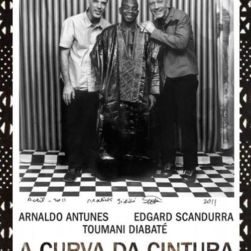 Cê Não Vai Me Acompanhar - Arnaldo Antunes, Edgard Scandurra e Toumani Diabaté