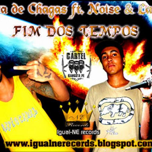 Zaca de Chagas ft. Noise & Laneh Fim dos Tempos Grav. igual-NE records.(Beat. Ladrão Beats)