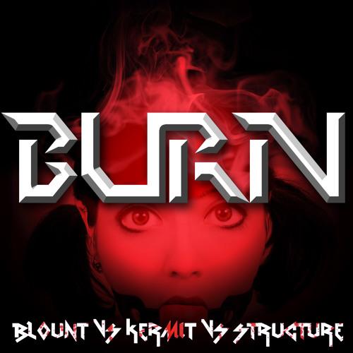 BURN (Blount vs Kermit vs Structure)*FREE DUBSTEP DOWNLOAD*