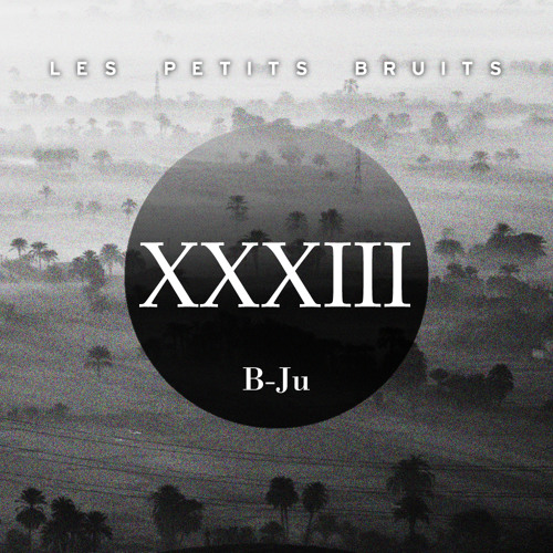 B-Ju - XXXIII (Les Petits Bruits Exclusive Mix)