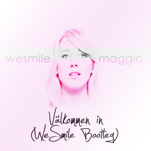 Veronica Maggio - Välkommen in (WeSmile Bootleg) [FREE DOWNLOAD]
