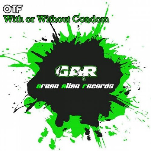 Otf - With or without condom / Konacri Remix / Green Alien Records