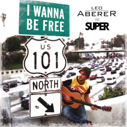 Leo Aberer vs SUPER - I Wanna Be Free - remix 2012