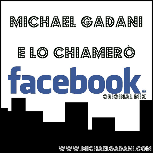 Michael Gadani Deejay - E lo chiamerò Facebook (Original Mix)