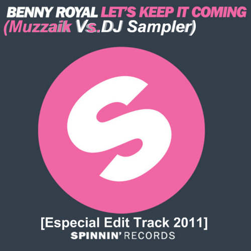 Benny Royal - Let's Keep It Coming (Muzzaik Vs. DJ Sampler)[Especial Edit Track 2011]