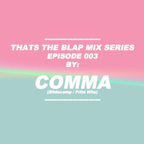 Episode 003 - COMMA - Thats The Blap Mix Series