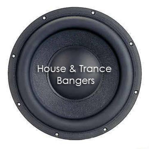 House & Trance Bangers!