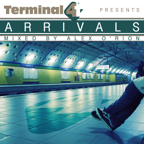 Terminal-4 presents Arrivals [Mixed by Alex O'Rion] [OUT NOW!]