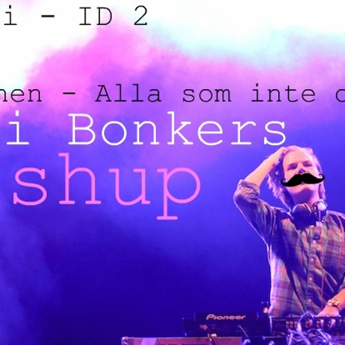 Avicii - ID 2 vs Maskinen - Alla som inte dansar ( Maxi Bonkers Mashup )