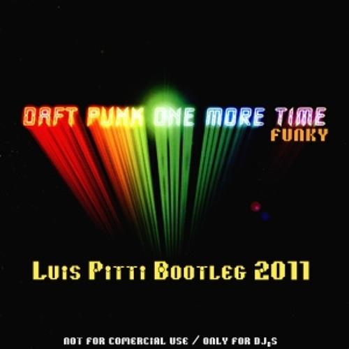 Daft Punk - One More Time Funky ( Luis Pitti Bootleg 2011)FREE DOWNLOAD !!!