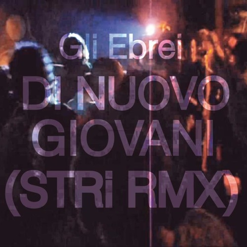 Gli Ebrei - Di Nuovo Giovani - [STRi Remix]