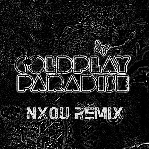 Coldplay - Paradise (Nxou Remix)