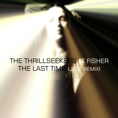 The Thrillseekers Ft Fisher - The Last Time (JCRZ Hybridized Remix)