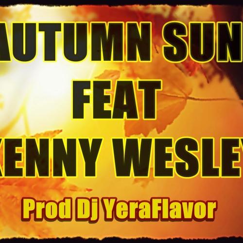 AUTUMN SUN Feat Kenny Wesley (Prod Dj YeraFlavor)