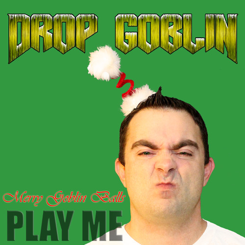 Drop Goblin - Merry Goblin Balls (Play Me Freebie)