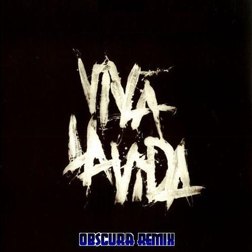 Coldplay - Viva La Vida (Obscura Remix)