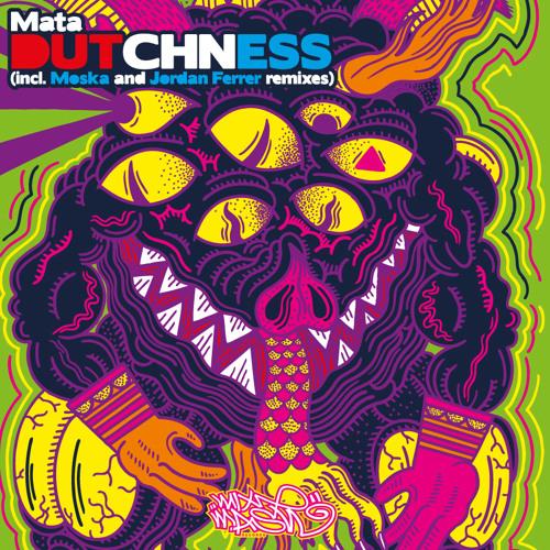 Mata - Dutchness (Moska Remix) Out NOW @MixmashRecords