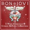 Bon Jovi - I WISH EVERYDAY COULD BE LIKE CHRISTMAS