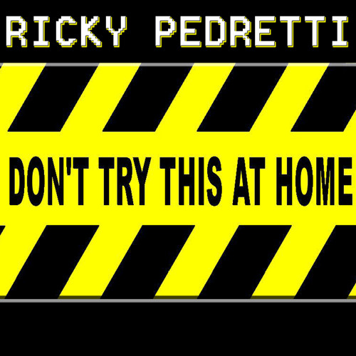 "Ricky Pedretti ""Don't Try This At Home"""