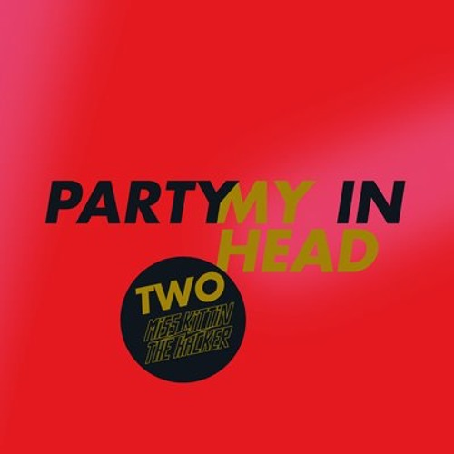 "2009: Miss Kittin & The Hacker - Party In My Head: A1. ""Party In My Head (Original Mix)"""