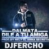 Dalmata - Dile a tu amiga (DJFercho-Rmx) mp3
