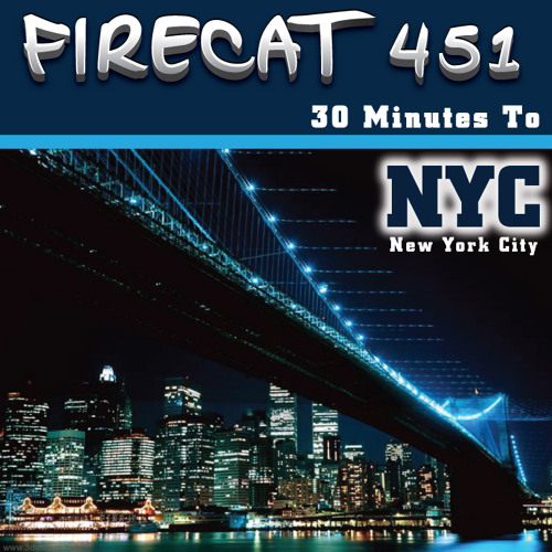 Firecat 451 - 30 Minutes To NYC