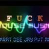 Fuck house ( SKRAT DEE JAY  PVT MIX)