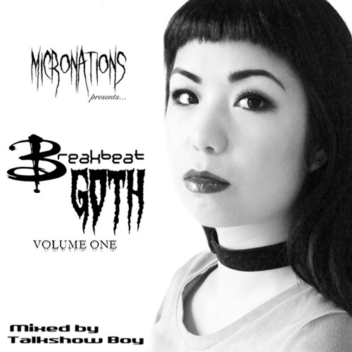 Micronations presents... Breakbeat Goth Vol. 1 (Mixed By Talkshow Boy)
