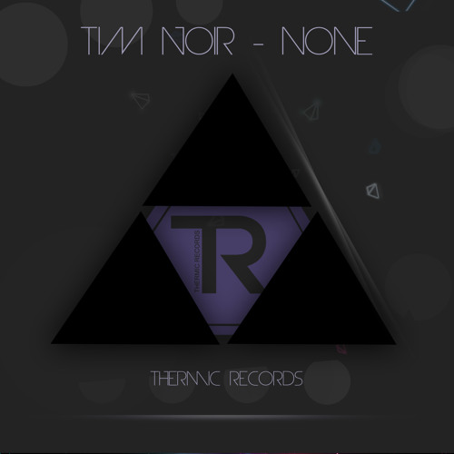 [OUT NOW] Tim Noir - None || Thermic Records ||