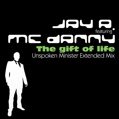 JAY A. feat MC DANNY - The gift of life (Unspoken Minister Extended Mix)