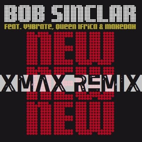 Bob Sinclar - New New New (XmaX Remix)