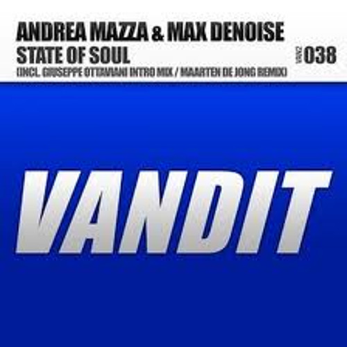 Andrea Mazza & Max Denoise - State of Soul ( original) [ Vandit Records]