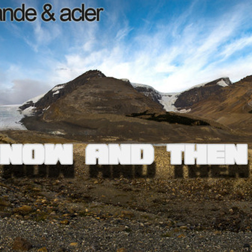 Sande & Acler - Now And Then (Original Mix) PREVIEW