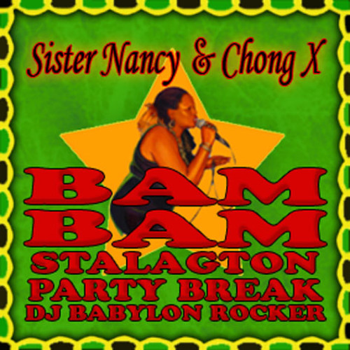 Chong X, Babylon Rocker & Sister Nancy - Bam Bam Stalaghton /NEW DOWNLOAD LINK/