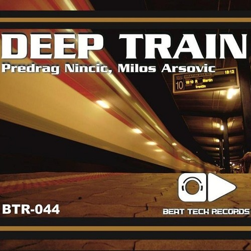 Predrag Nincic & Milos Arsovic - Deep Train (Milos Pesovic remix) ~ BEAT TECH RECORDS ~