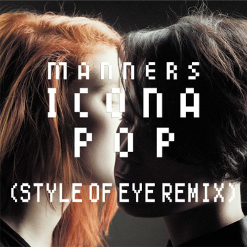 Icona Pop - Manners (Style Of Eye remix)