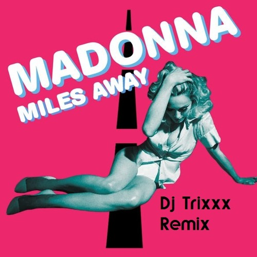 MADONNA MILES AWAY (DJ TRIXXX)