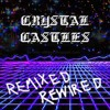 Crystal Castles (Klaxons Remix) Atlantis To Interzone
