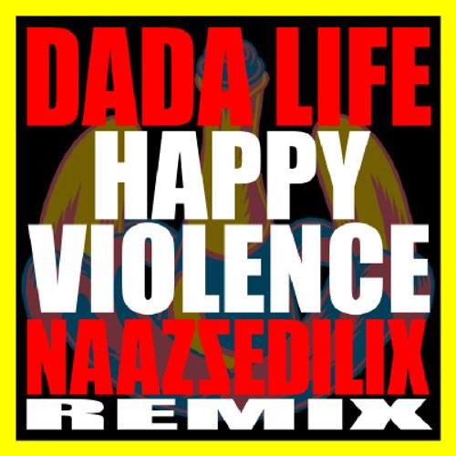 Dada Life - Happy Violence (NAAZSEDILIX Remix)