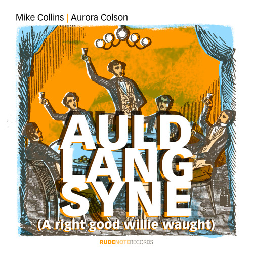 """""""Auld Lang Syne (A right good willie waught)"""" - Mike Collins 