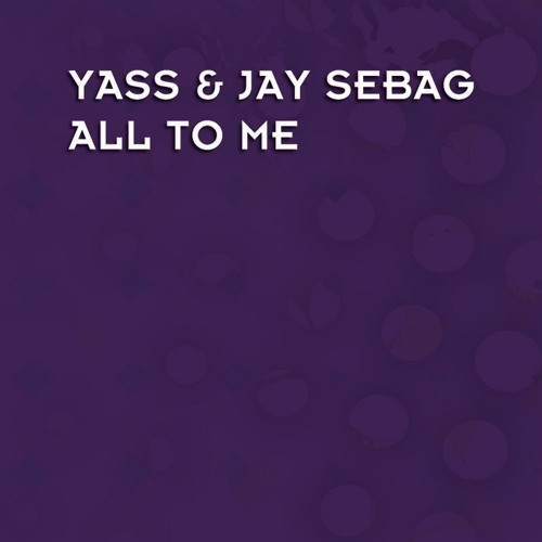Yass feat. Jay Sebag - All To Me (Filipe Rodrigues Downtown Mix)