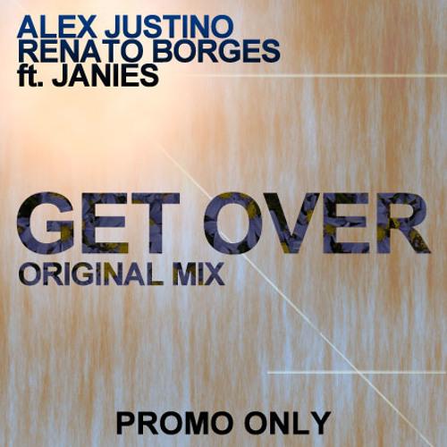 Alex Justino, Renato Borges ft. Janies - Get Over (Original Mix) [FREE DOWNLOAD!]