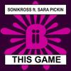 Sonikross ft Sara Pickin - This Game (Original Mix)