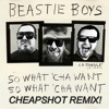 Beastie Boys - So Whatcha Want (Cheapshot Remix) mp3