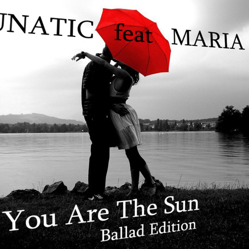 LUNATIC feat Maria - You Are The Sun (Ballad Edition)