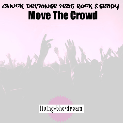 Move The Crowd - Chuck DeMonte Feat Rock Steady Out FEB 9th On Living The Dream Records