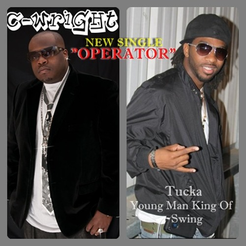 """OPERATOR"" BY: C-WRIGHT FT. TUCKA (KING OF SWING)"