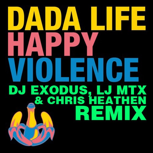 Dada Life - Happy Violence (Exodus, LJ MTX & Chris Heathen Remix) FREE DOWNLOAD