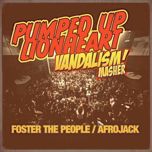 Pumped Up Lionheart (Vandalism Masher of Foster The People & Afrojack) [FREE DOWNLOAD!]