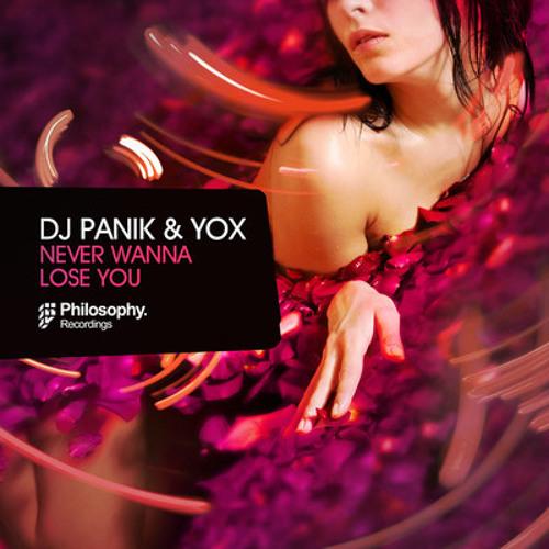 DJ PANIK & YOX - Never Wanna Lose You [PHILOSOPHY Records #005006]